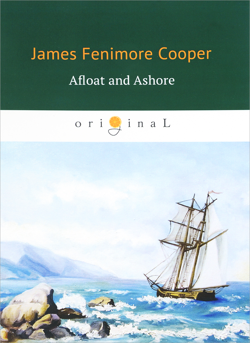 James Fenimore Cooper Afloat and Ashore cooper j miles wallingford