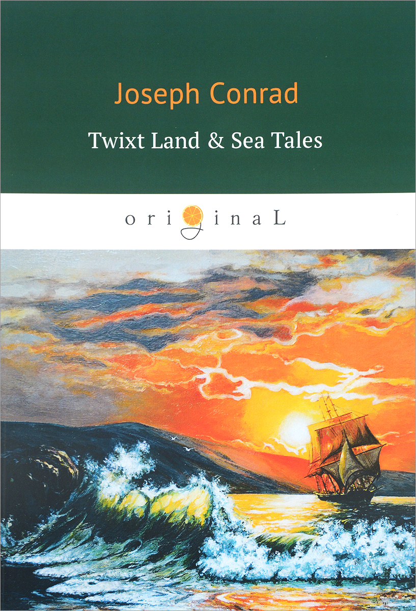 Joseph Conrad Twixt Land & Sea Tales conrad j the nigger of the narcissus twixt land sea tales