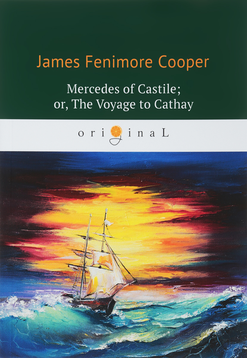 James Fenimore Cooper Mercedes of Castile; or, The Voyage to Cathay james cook james king charts of a voyage to the pacific ocean by james cook