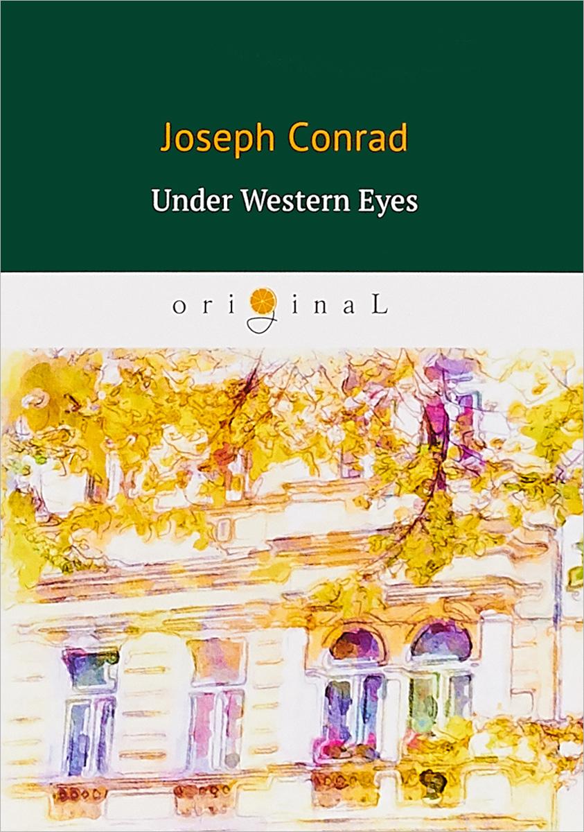 Conrad Joseph Under Western Eyes joseph conrad under western eyes by joseph conrad fiction classics