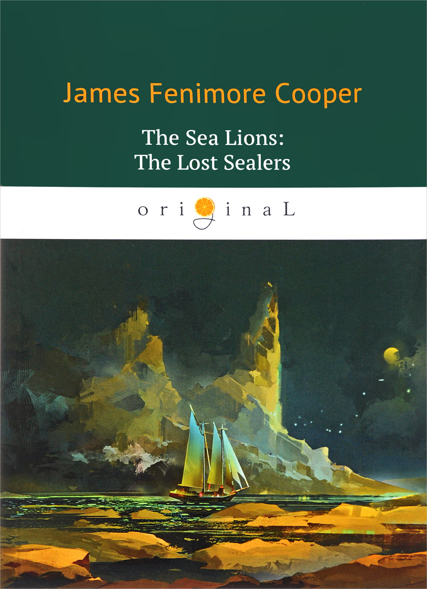 J. F. Cooper The Sea Lions: The Lost Sealers cooper j f the crater or vulcan's peak a tale of the pacific кратер или пик вулкана кн на англ яз