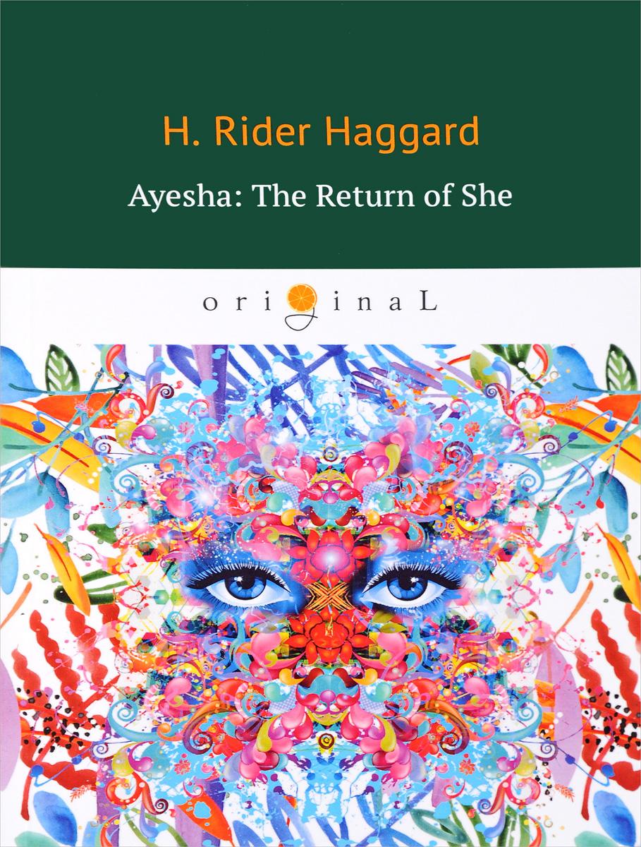 Haggard Henry Rider Ayesha. The Return of She h rider haggard the first book of ayesha she ayesha the return of she