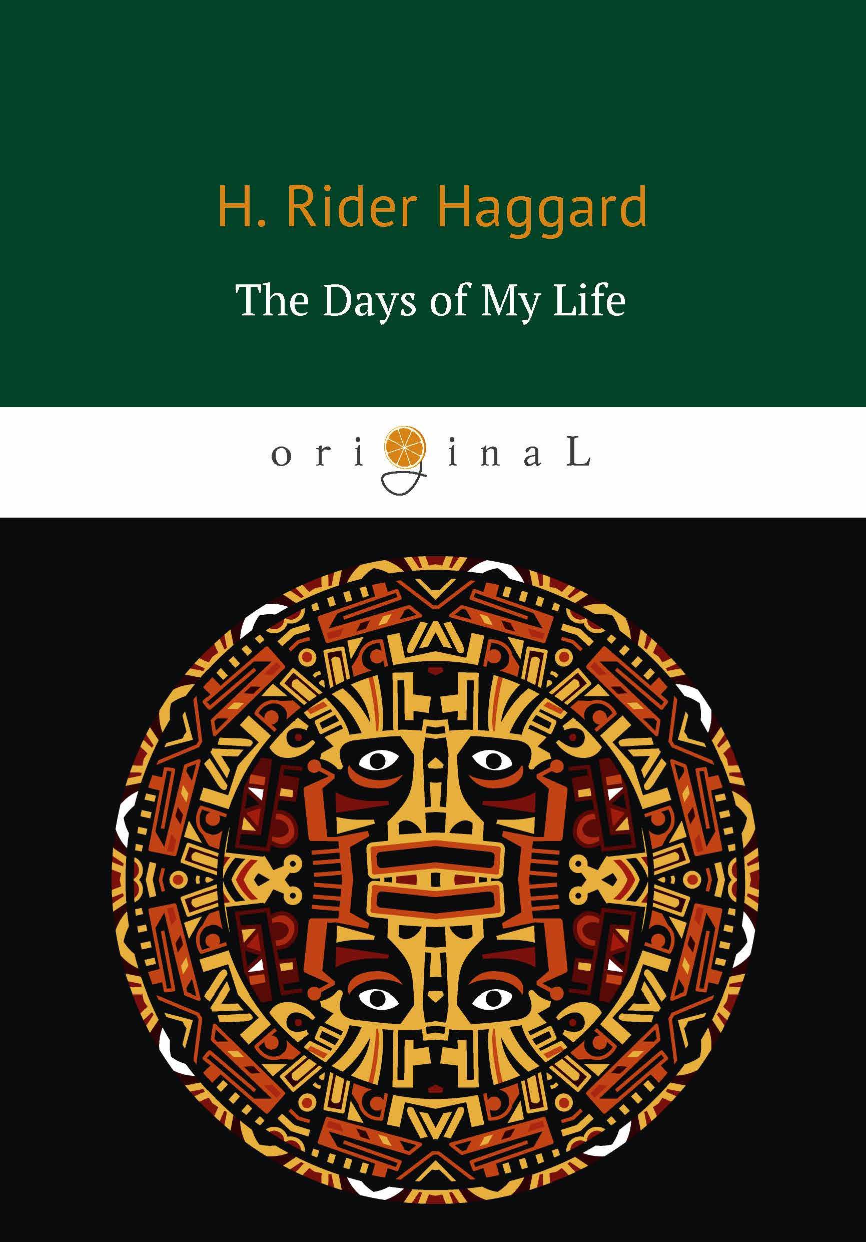 H. Rider Haggard The Days of My Life / Дни моей жизни haggard h queen sheba's ring