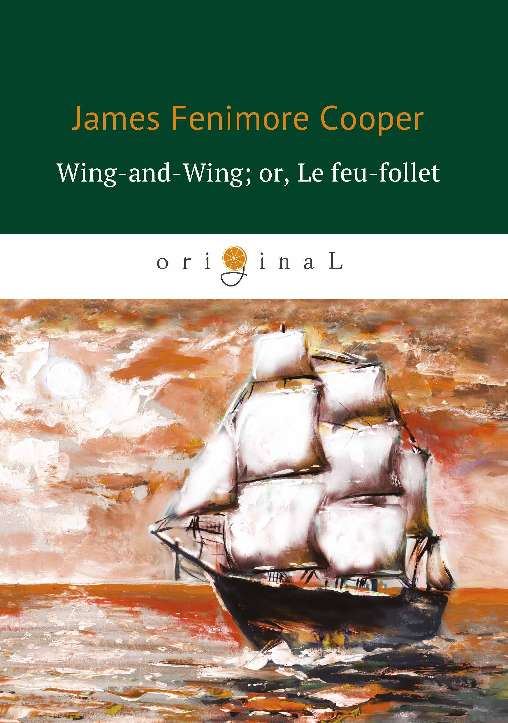 James Fenimore Cooper Wing-and-Wing; or, Le feu-follet / Блуждающий огонёк cooper j the sea lions the lost sealers