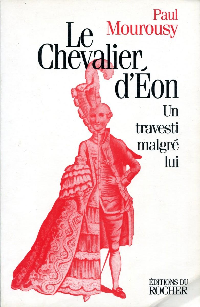Paul Mourousy Le Chevalier d'Eon. Un travesti malgre lui