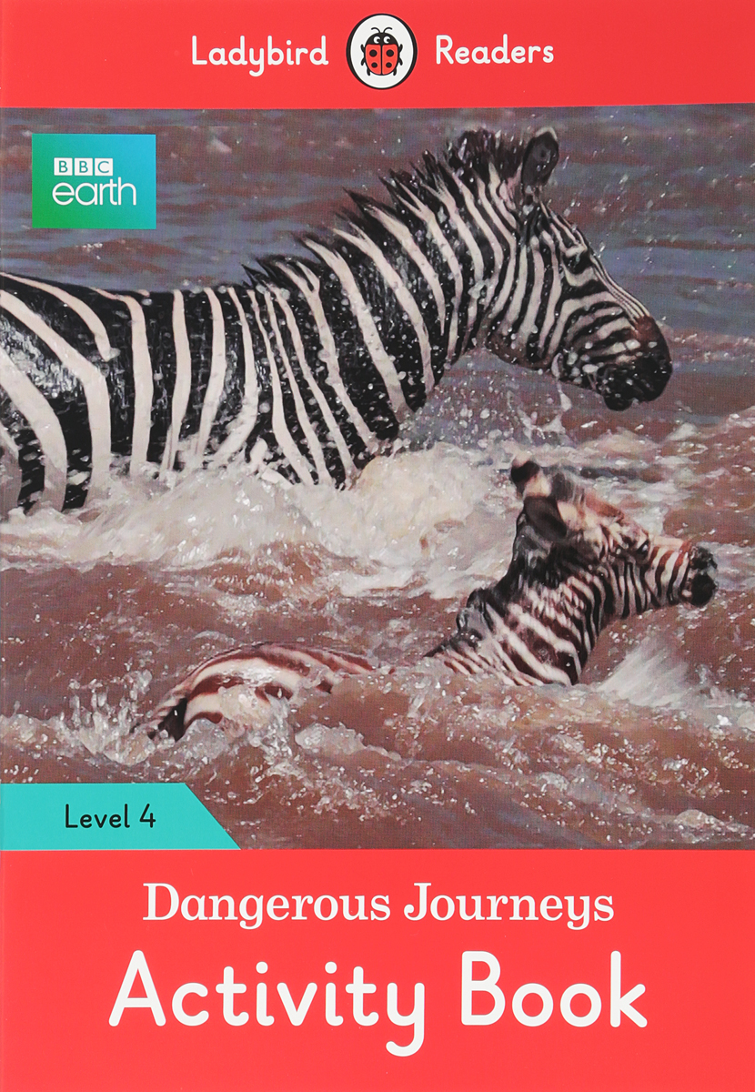 BBC Earth: Dangerous Journeys: Activity Book: Level 4 bbc earth forests activity book ladybird readers level 4