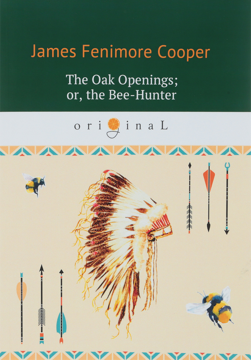 J. F. Cooper The Oak Openings. Or, the Bee-Hunter j f cooper the oak openings or the bee hunter