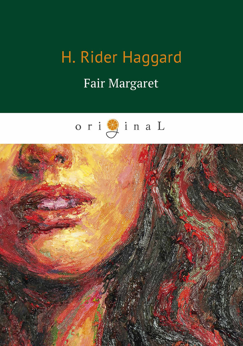 H. Rider Haggard Fair Margaret / Прекрасная Маргарет haggard h fair margaret