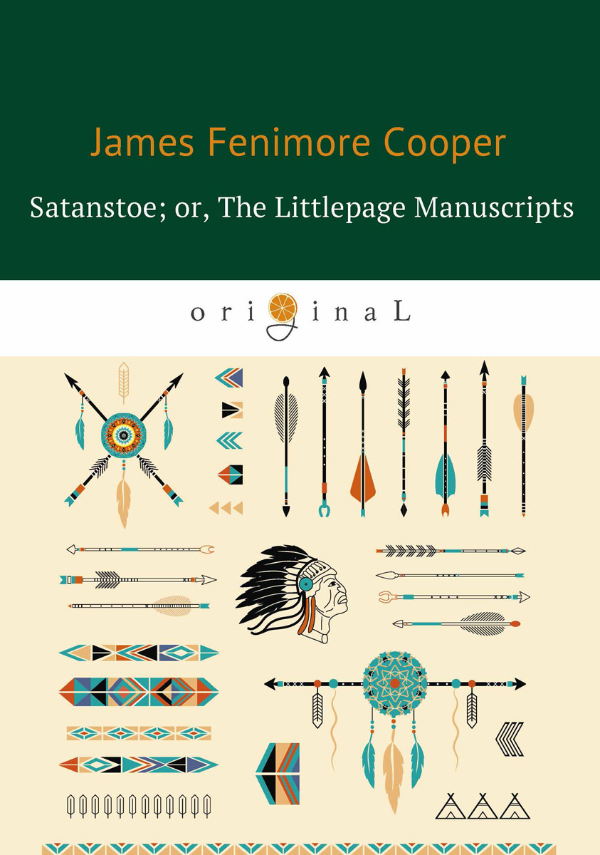 James Fenimore Cooper Satanstoe or The Littlepage Manuscripts / Сатаньское или Маленькие манускрипты john logan campbell poenamo sketches of the early days in new zealand romance and reality of antipodean life in the infancy of a new colony