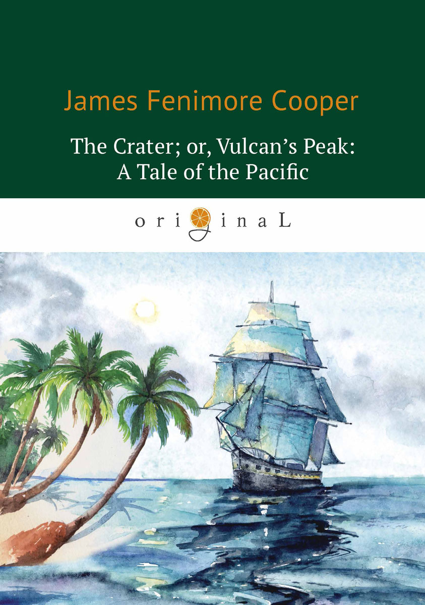 James Fenimore Cooper The Crater or Vulcan's Peak: A Tale of the Pacific / Кратер или Пик вулкана cooper j f the crater or vulcan's peak a tale of the pacific кратер или пик вулкана кн на англ яз