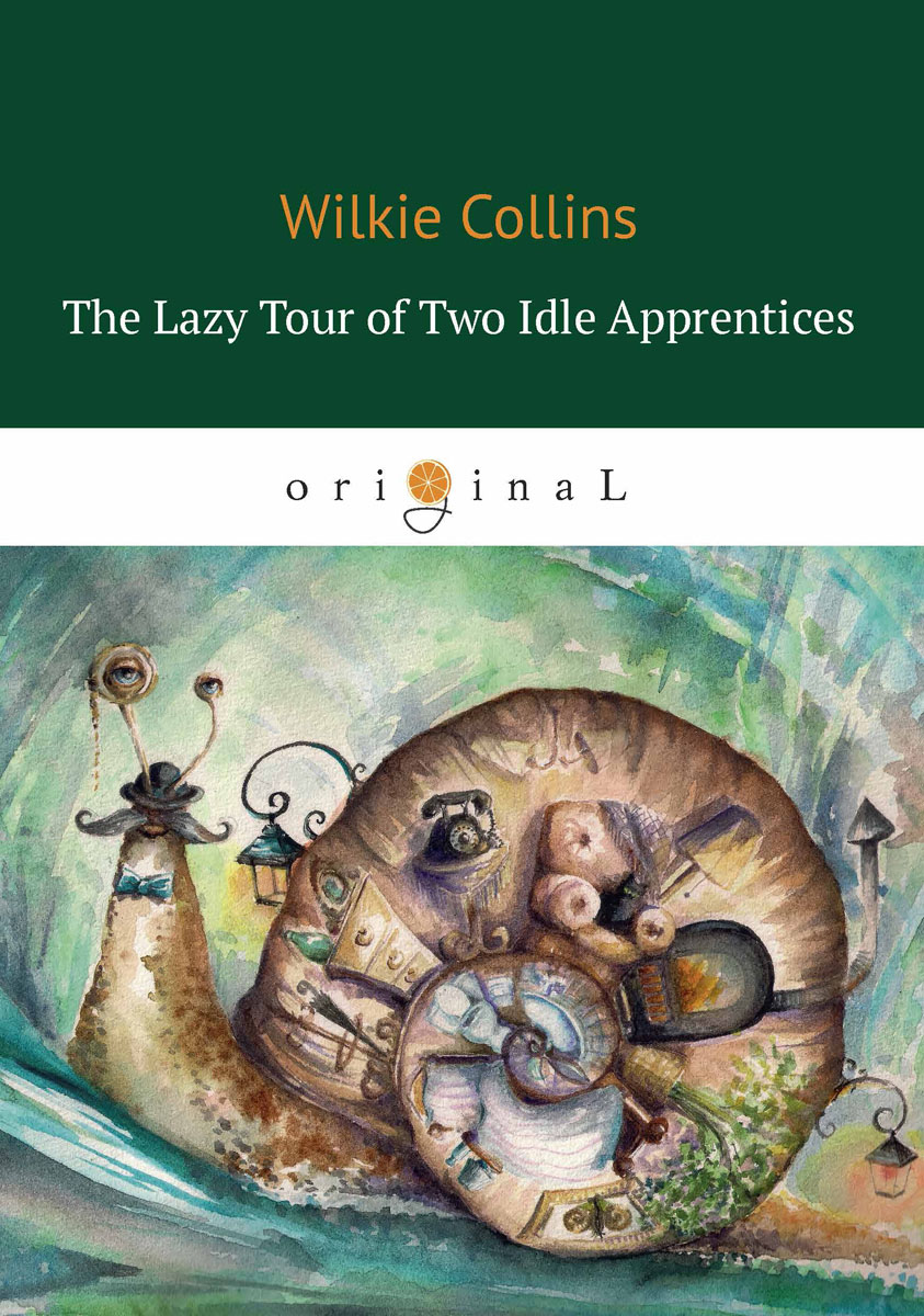 лучшая цена Wilkie Collins The Lazy Tour of Two Idle Apprentices / Ленивое путешествие двух досужих подмастерьев