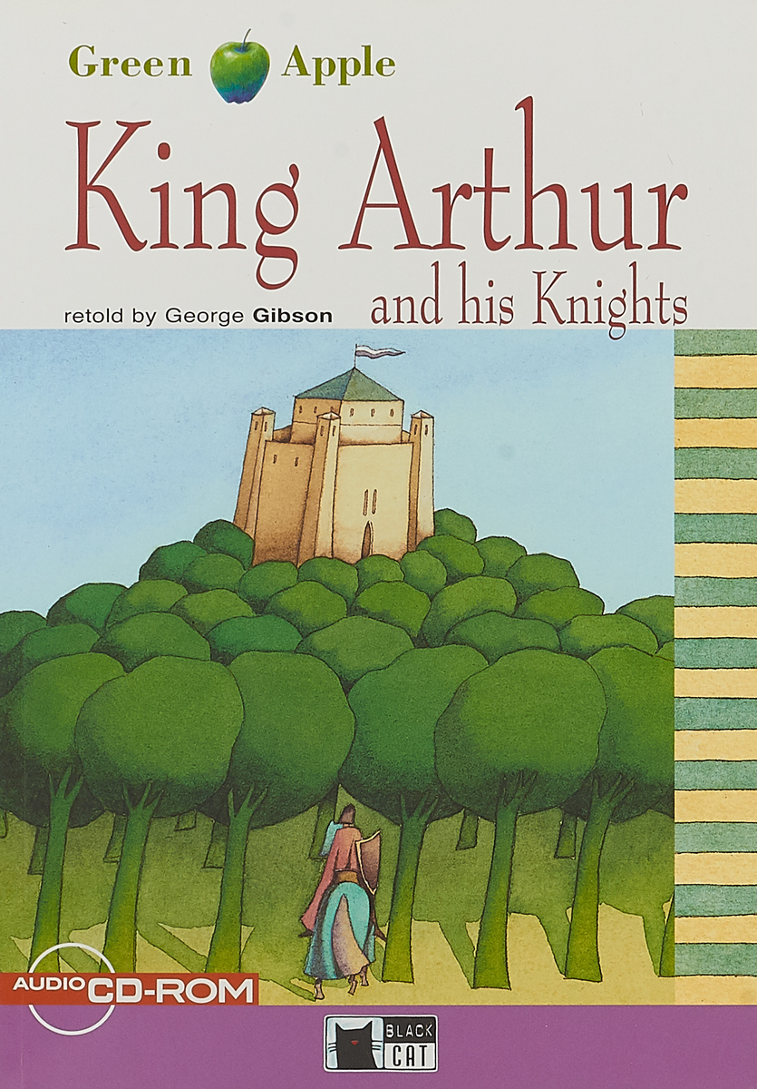 King Arthur and His Knights (+ CD) j knowles the legends of king arthur and his knights