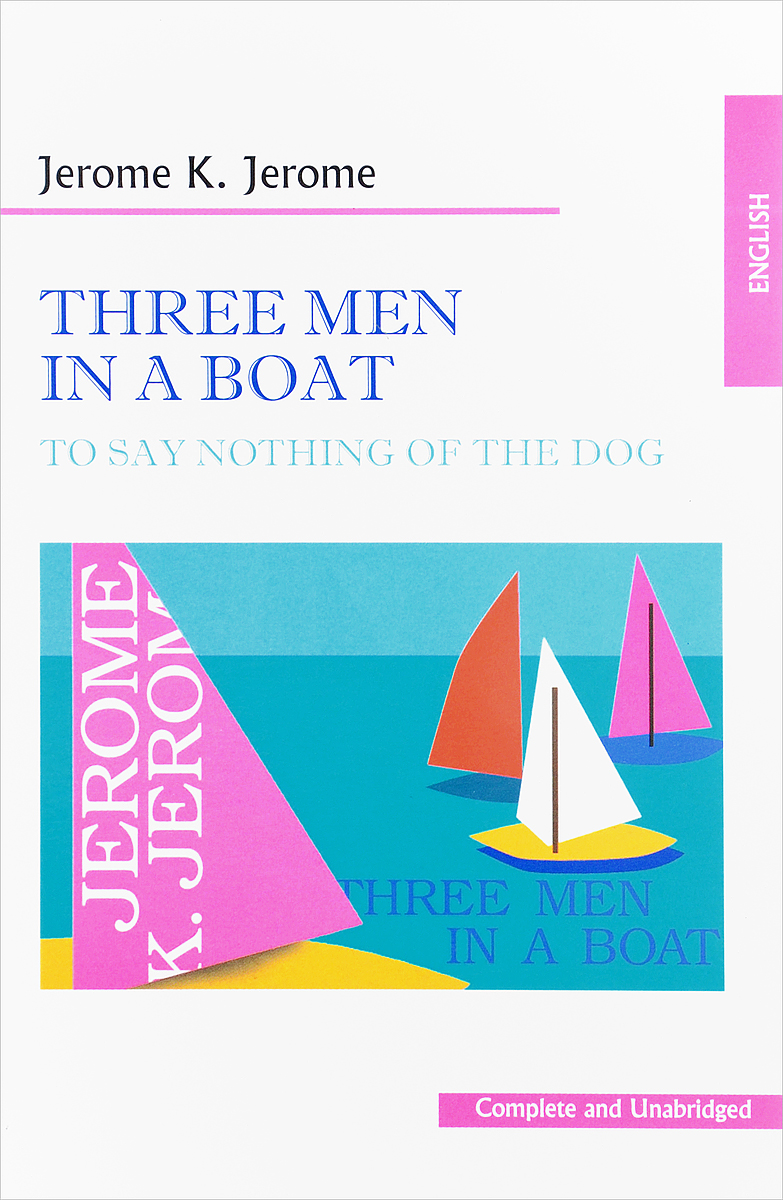 Джером Клапка Джером Трое в лодке не считая собаки / Three Men in a Boat (To Say Nothing of the Dog) джером джером клапка трое в лодке не считая собаки there men in a boat to say nothing of the dog 4 уровень