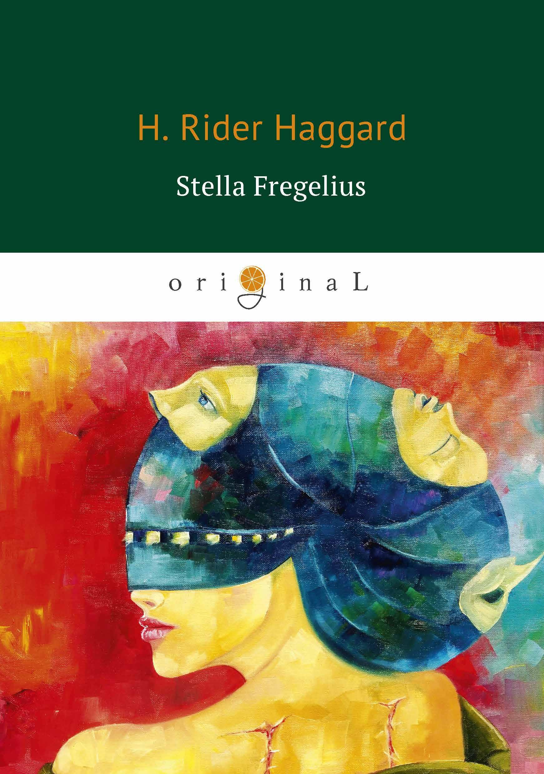 H. Rider Haggard Stella Fregelius (Стелла Фрегелиус: история трёх судеб) stella bagwell because of the ring