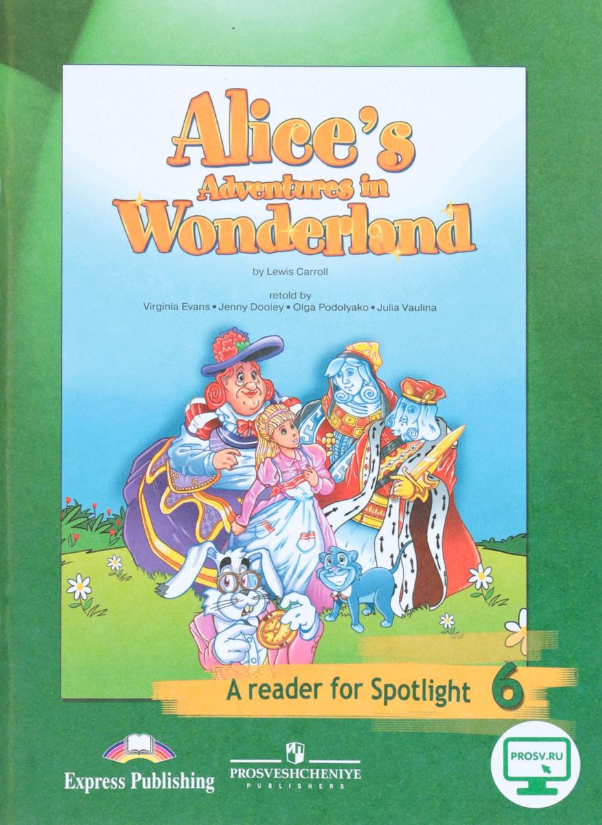 В. Эванс, Д. Дули, О. Подоляко, Ю. Ваулина Alice's Adventures in Wonderland: A Reader for Spotlight 6 / Алиса в Стране чудес. 6 класс. Книга для чтения