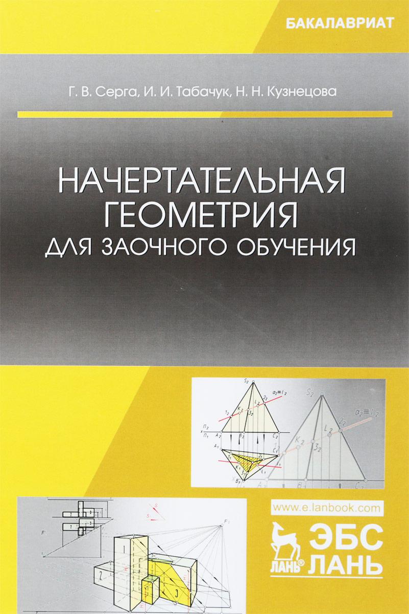 Г. В. Серга,И. И. Табачук,Н. И. Кузнецова Начертательная геометрия для заочного обучения. Учебник