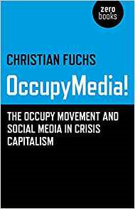 OccupyMedia! The Occupy Movement and Social Media in Crisis Capitalism reinventing capitalism in the