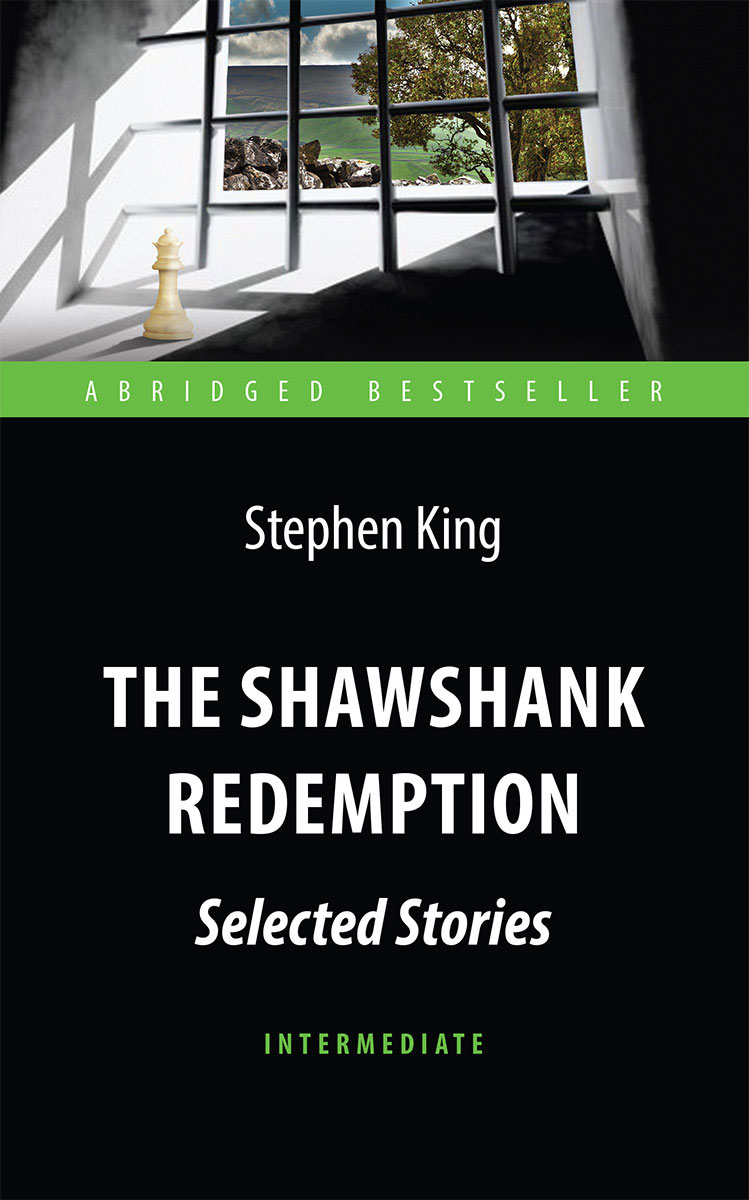 Стивен Кинг The Shawshank Redemption : Selected: Level Intermediate / Побег из Шоушенка любовь находит энди харди
