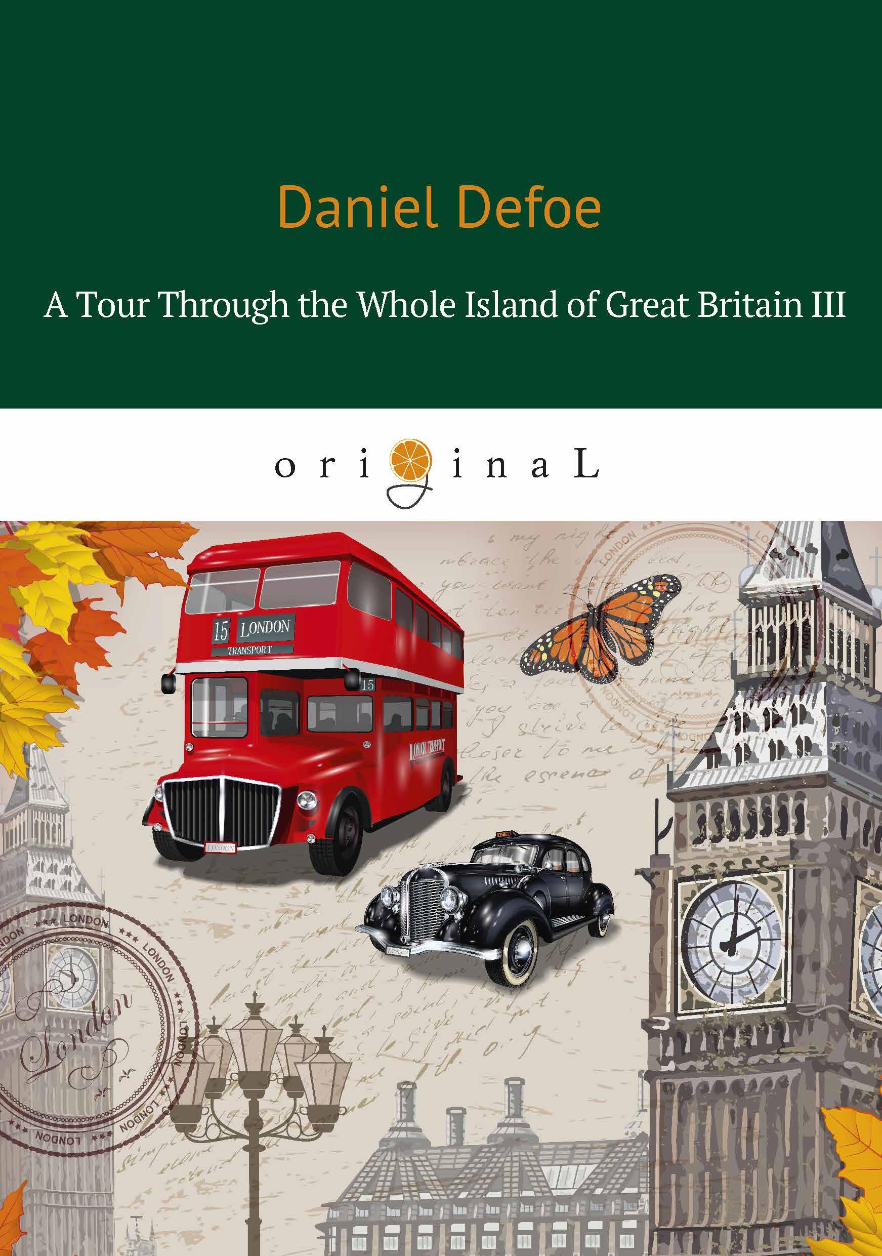 Daniel Defoe A Tour Through the Whole Island of Great Britain III britain a short history of ancient britain