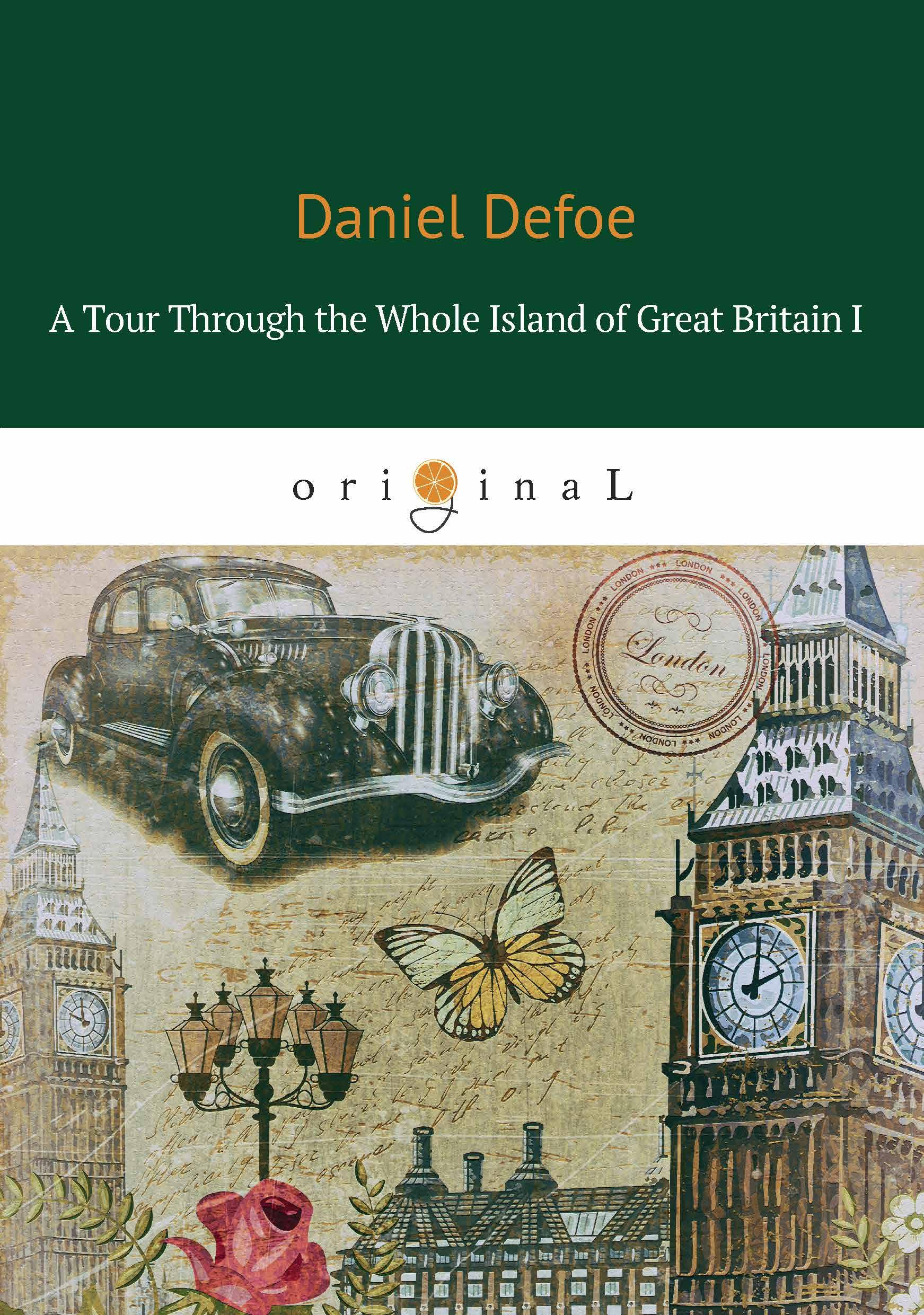 Daniel Defoe A Tour Through the Whole Island of Great Britain I defoe daniel a tour through the whole island of great britain iii