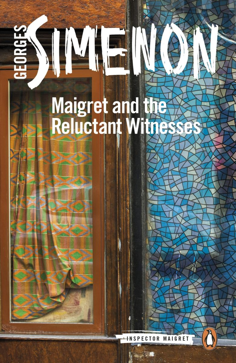 Maigret and the Reluctant Witnesses maigret is afraid