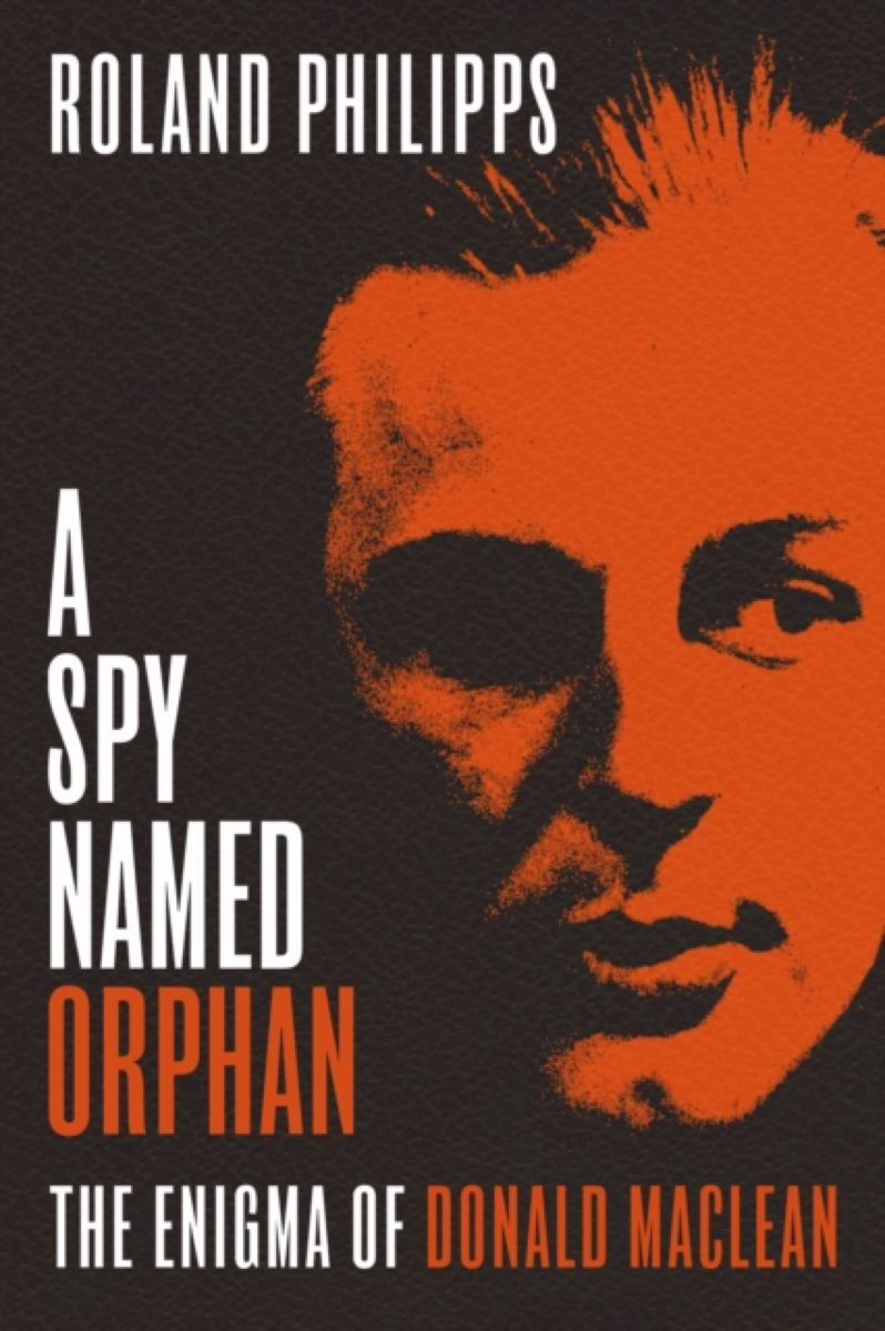 A Spy Named Orphan. The Enigma of Donald Maclean i was a third grade spy