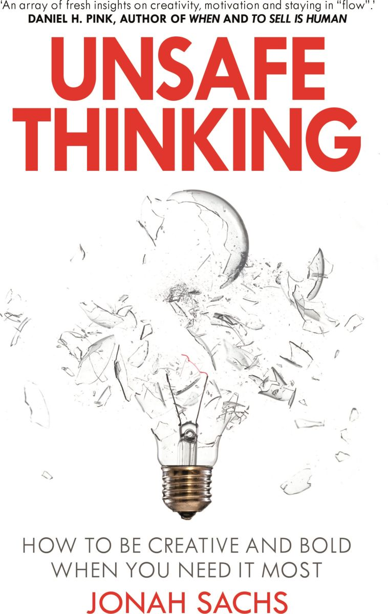 Unsafe Thinking: How to be Creative and Bold When You Need It Most michael roberto a unlocking creativity how to solve any problem and make the best decisions by shifting creative mindsets