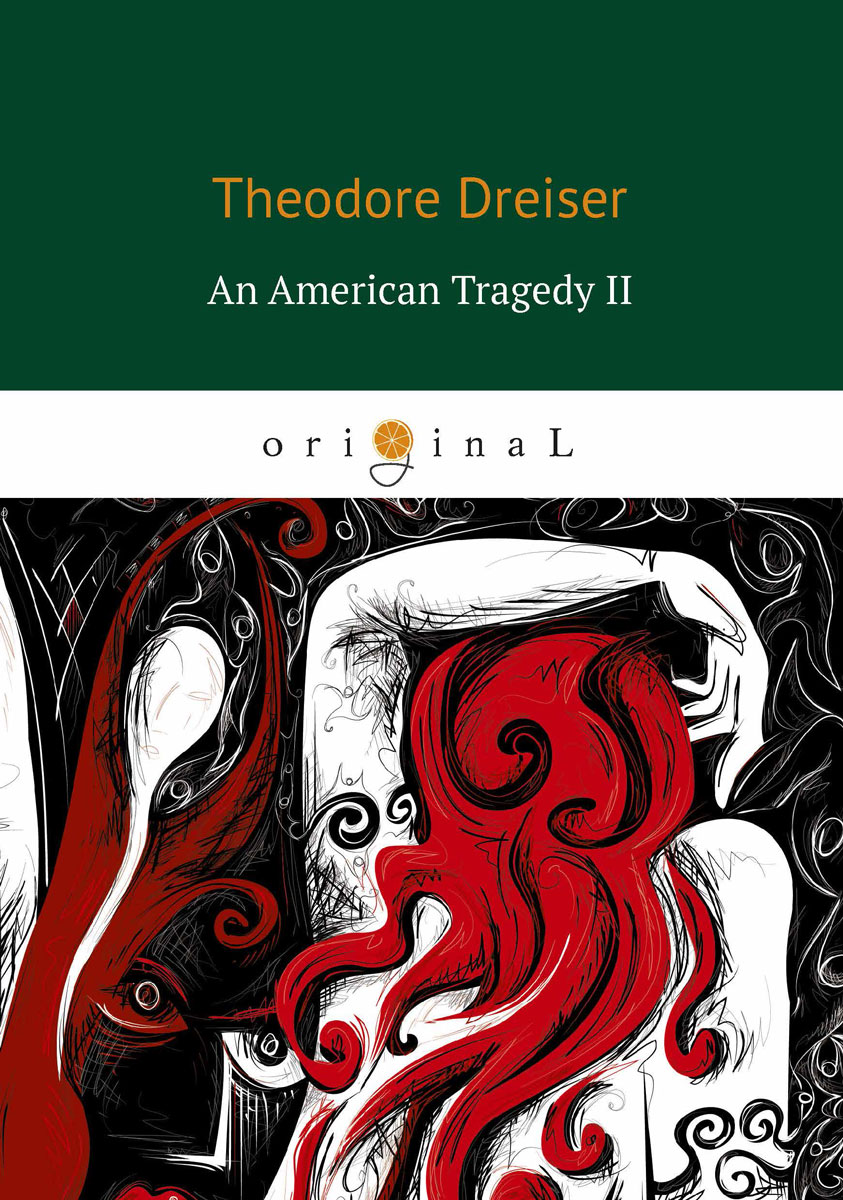 Dreiser T. An American Tragedy II the promise of american life
