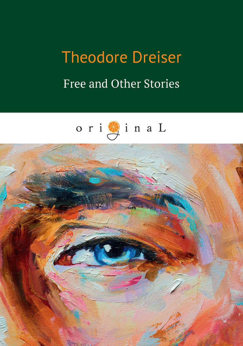 Dreiser T. Free and Other Stories dreiser t sister carrie
