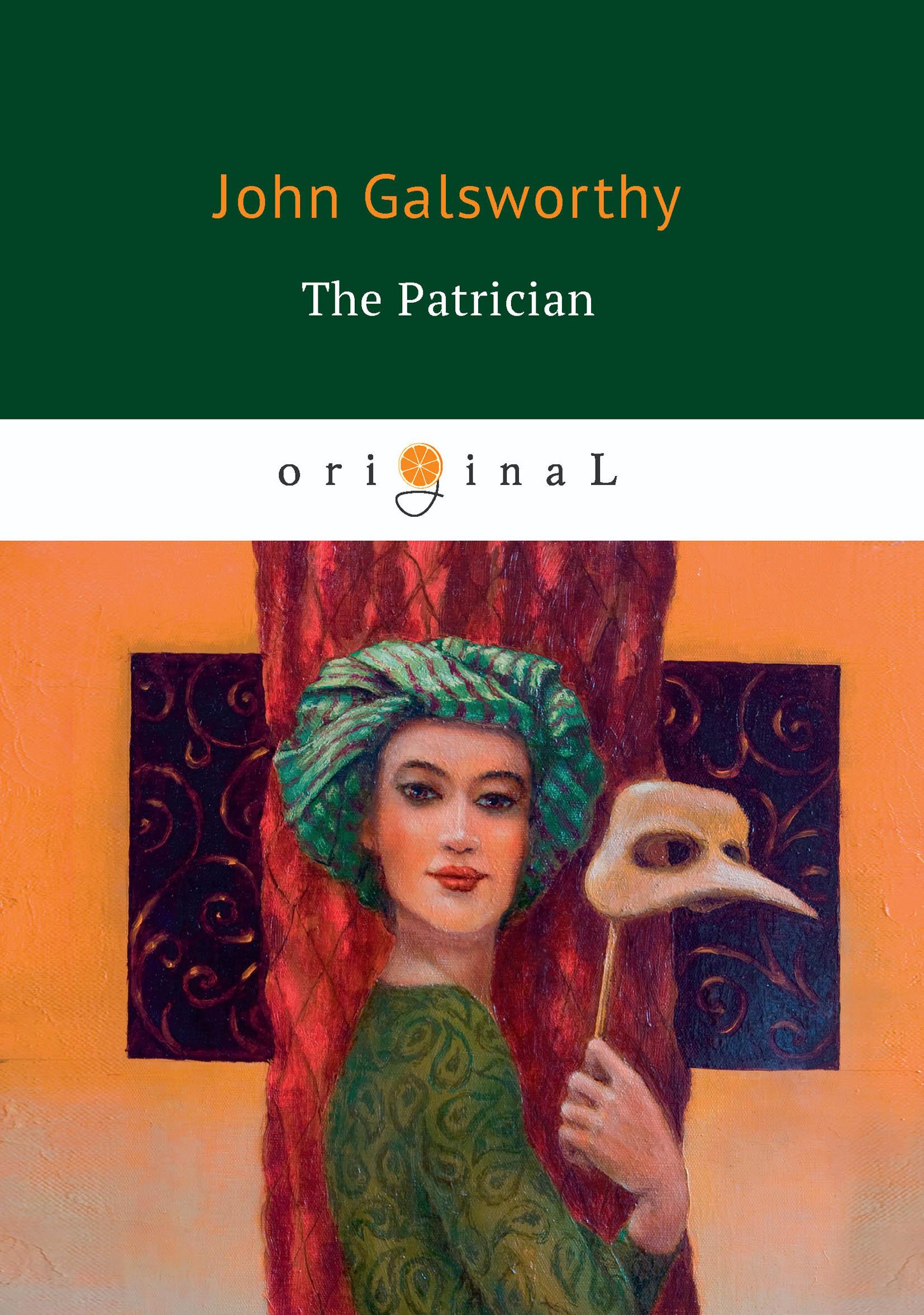 John Galsworthy The Patrician galsworthy john the patrician