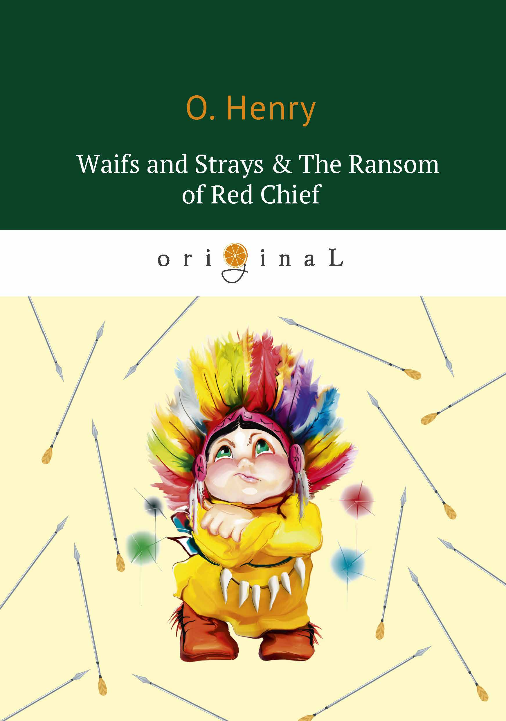 O. Henry Waifs and Strays & The Ransom of Red Chief o henry sixes and sevens