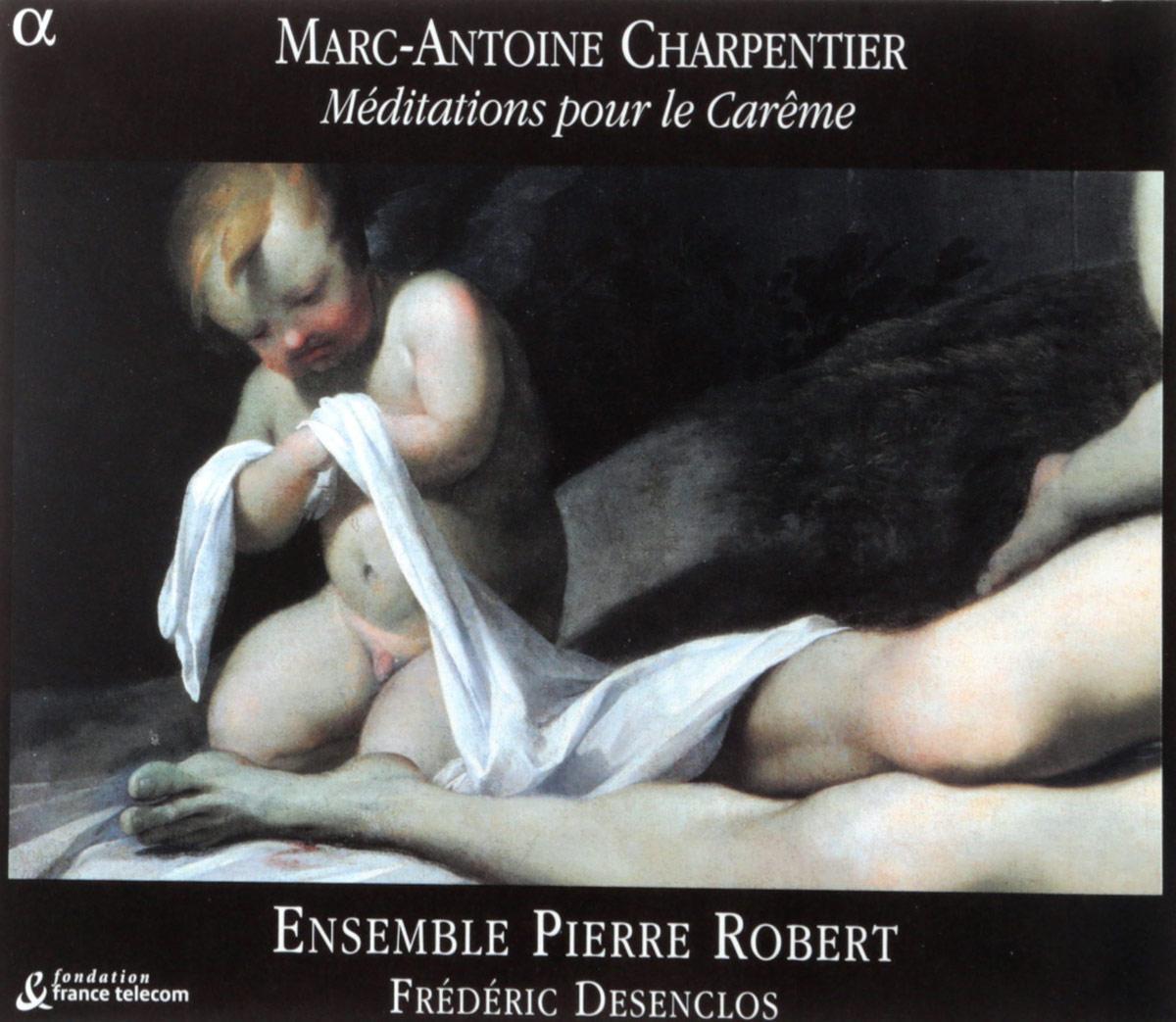 VARIOUS. CHARPENTIER, M.-A./MEDITATIONS POUR LE CAREME/ENSEMBLE PIERRE ROBERT/ FREDERIC DESENCLOS. 1
