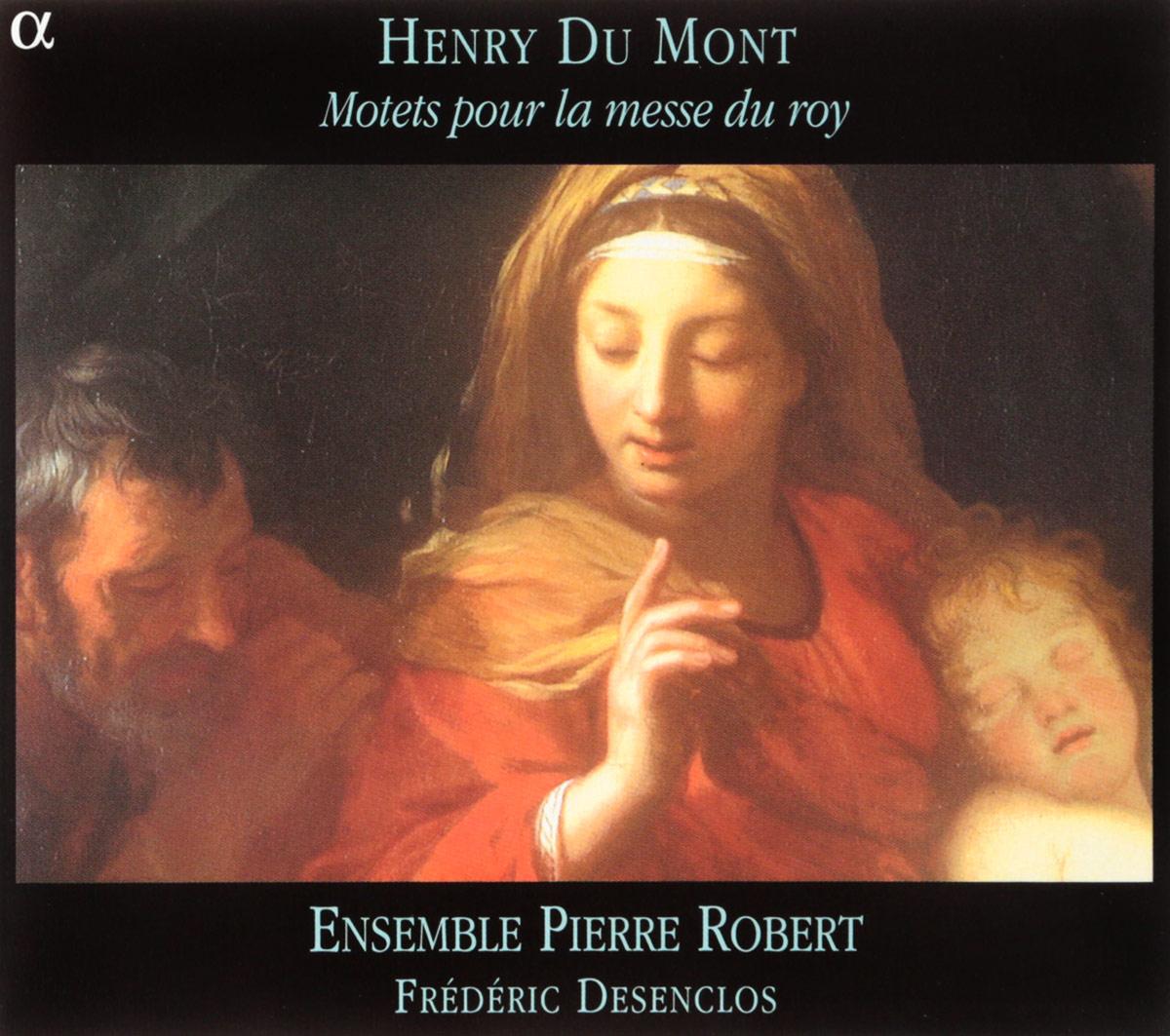 VARIOUS. DU MONT, HENRI / MOTETS POUR LA MESSE DU ROY / ENS. PIERRE ROBERT. 1