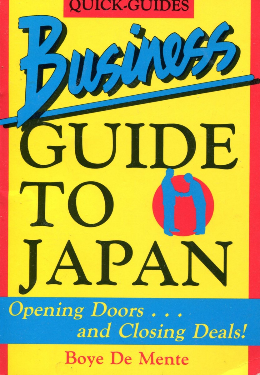 Boye Lafayette De Mente. Business Guide to Japan: Opening Doors...and Closing Deals!