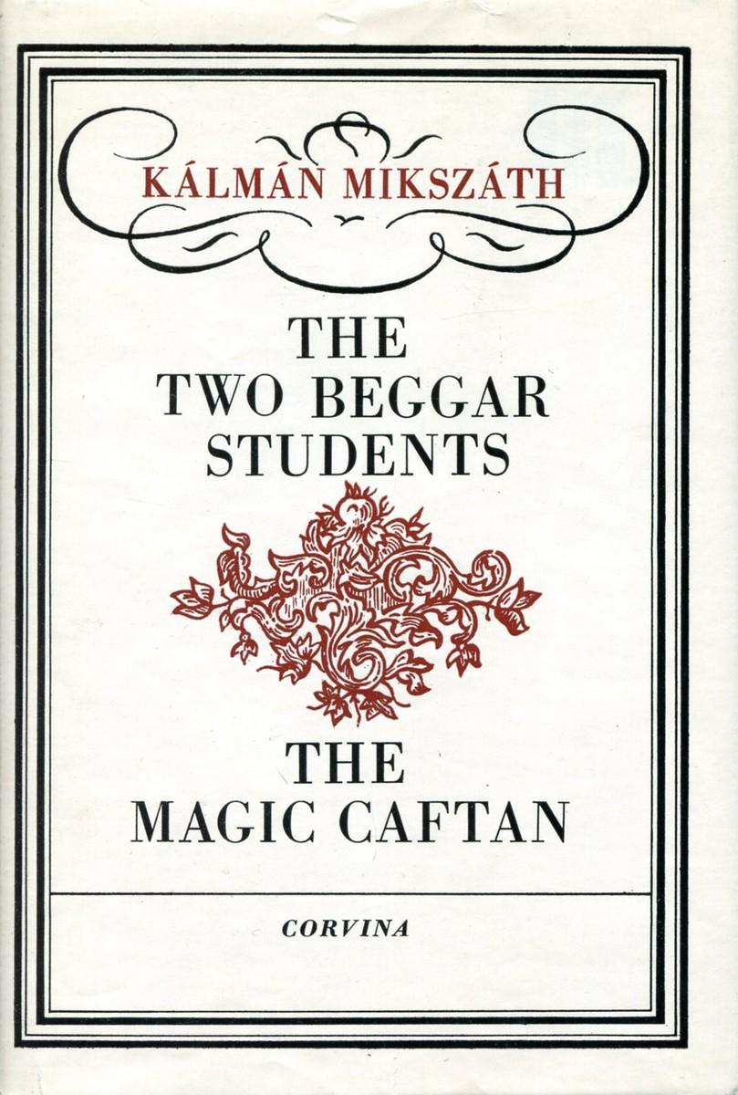 Kalman Mikszath The Two Beggar Students. The Magic Caftan mikszath kalman tot atyafiak
