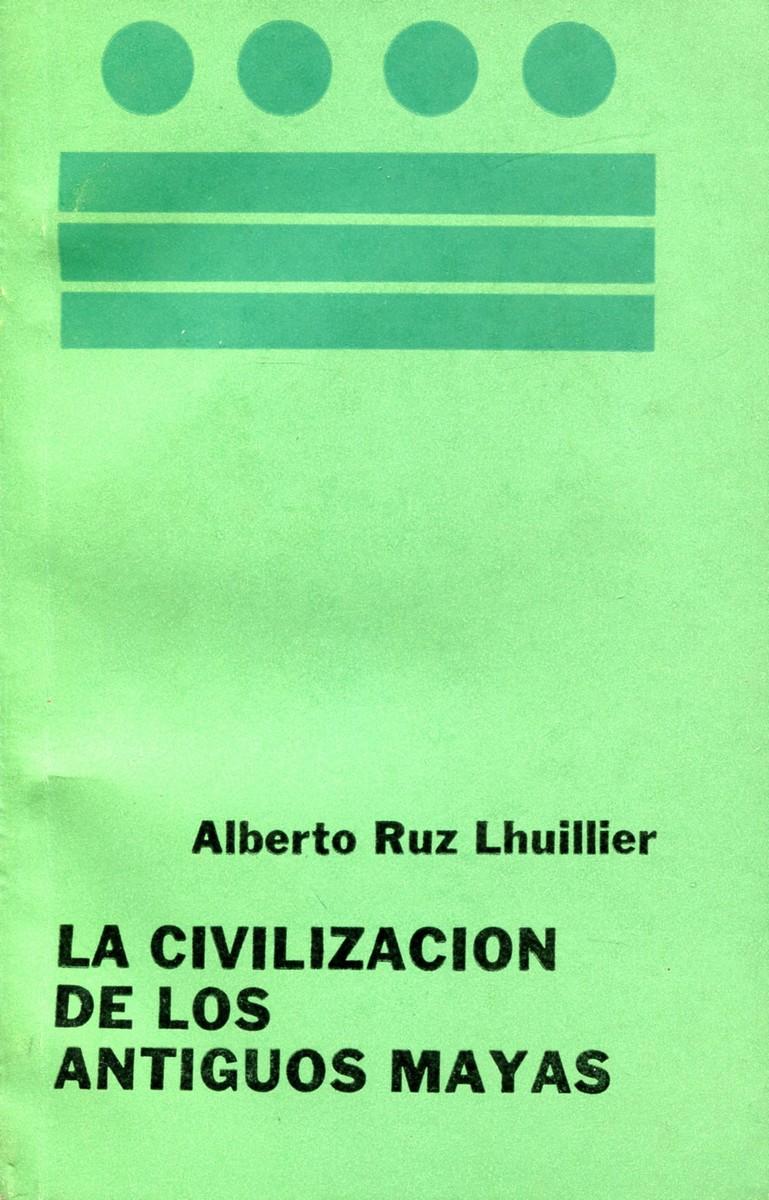 Alberto Ruz Lhuillier La Civilizacion de los Antiguos Mayas alberto ruz lhuillier la civilizacion de los antiguos mayas