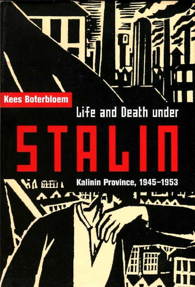 KEES BOTERBLOEM Life and Death under Stalin: Kalinin Province, 1945-1953 цена и фото