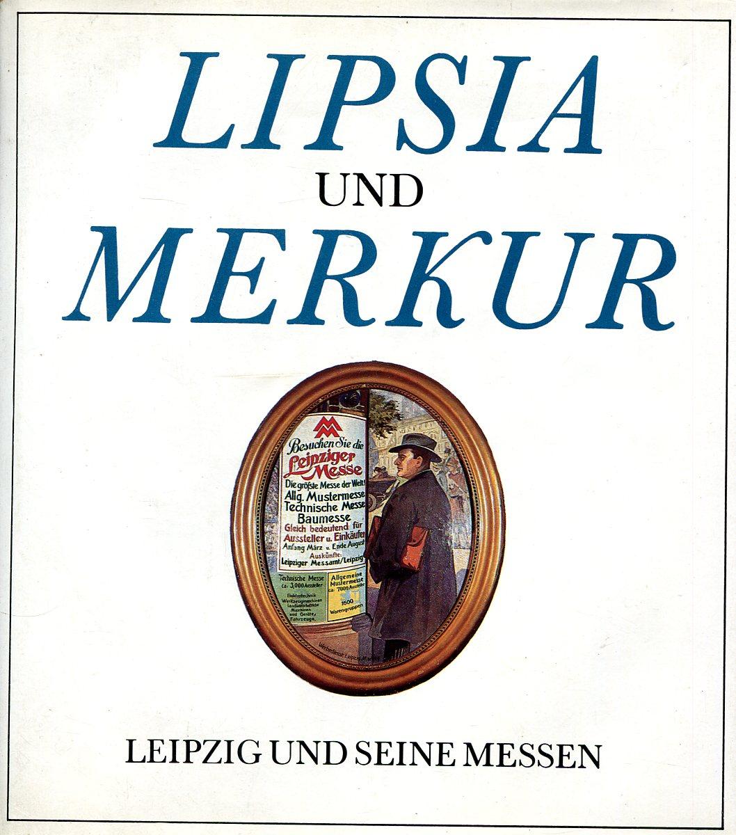 Klaus Metscher, Walter Fellmann Lipsia und Merkur - Leipzig und seine Messen. leipzig
