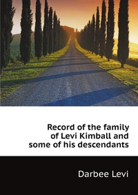 Record of the family of Levi Kimball and some of his descendants