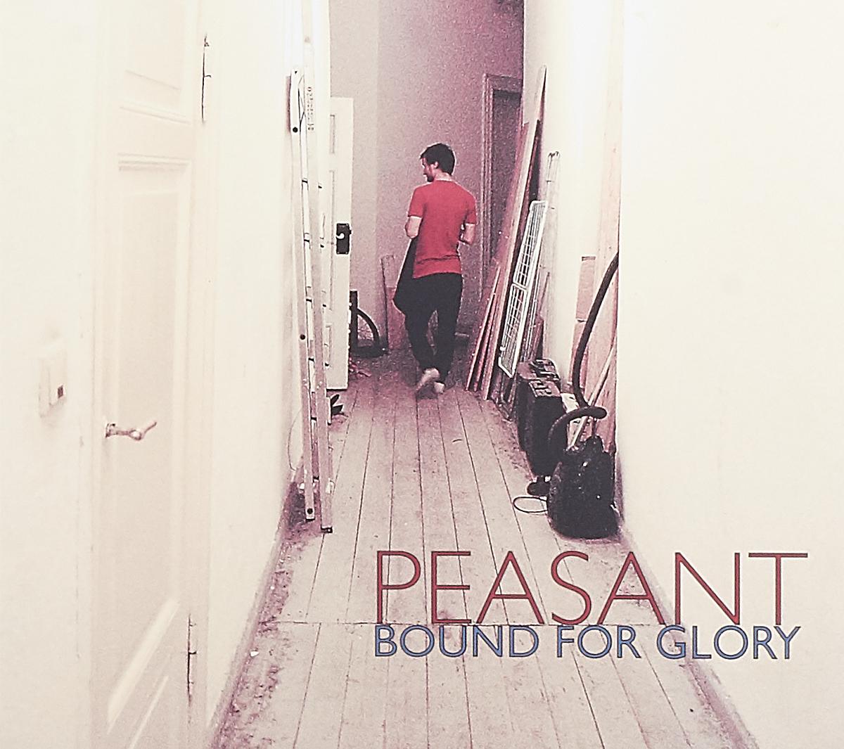 Peasant Peasant. Bound For Glory