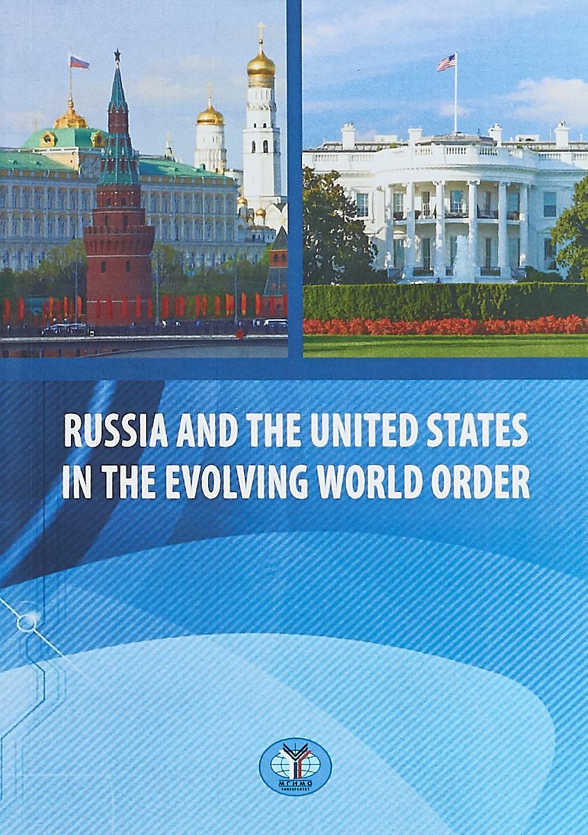 F. Torkunov, C. Noonan, T. Shakleina Russia and United States in the evoling world order f torkunov c noonan t shakleina russia and united states in the evoling world order