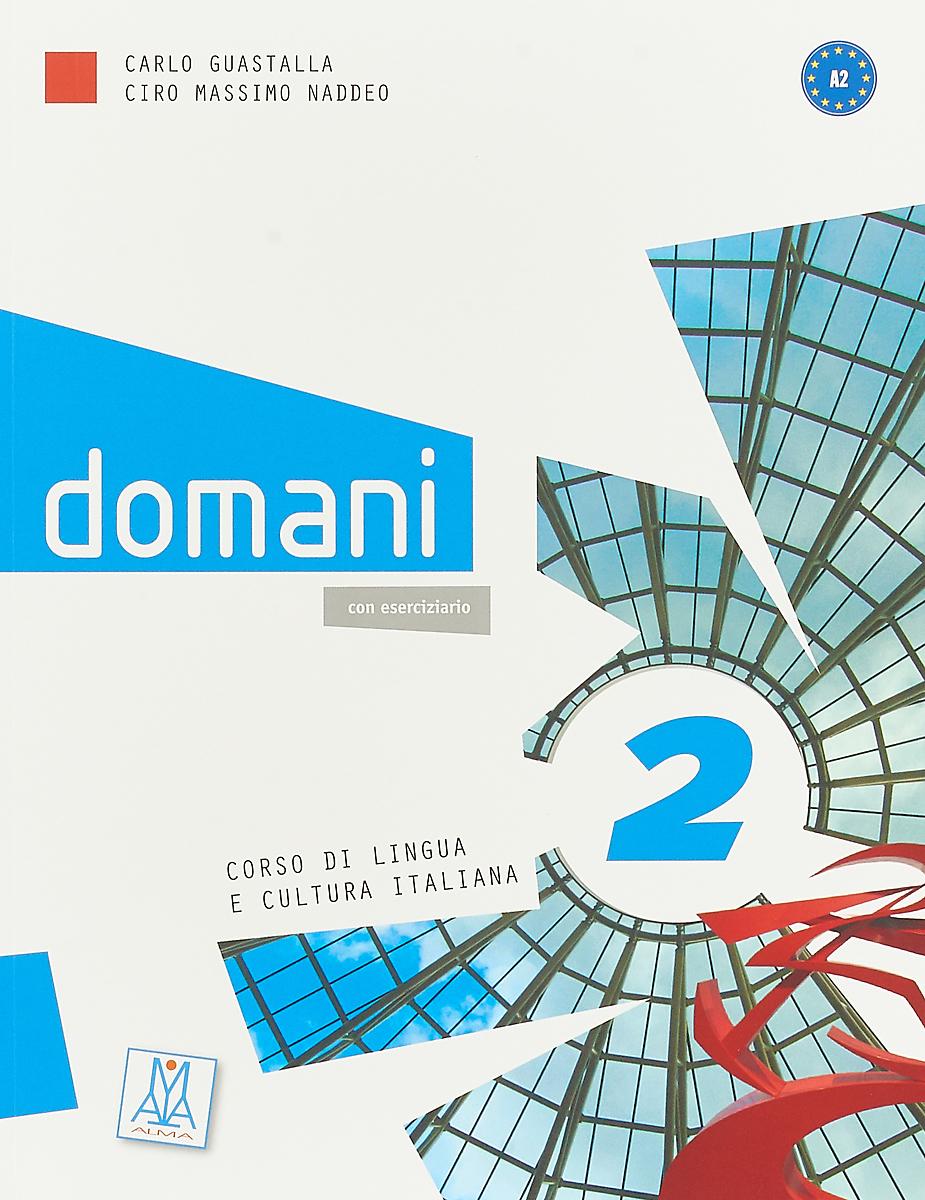 Domani. Libro + DVD-Rom Deluxe 2 guastalla carlo naddeo ciro massimo domani 2 libro dello studente cd dvd