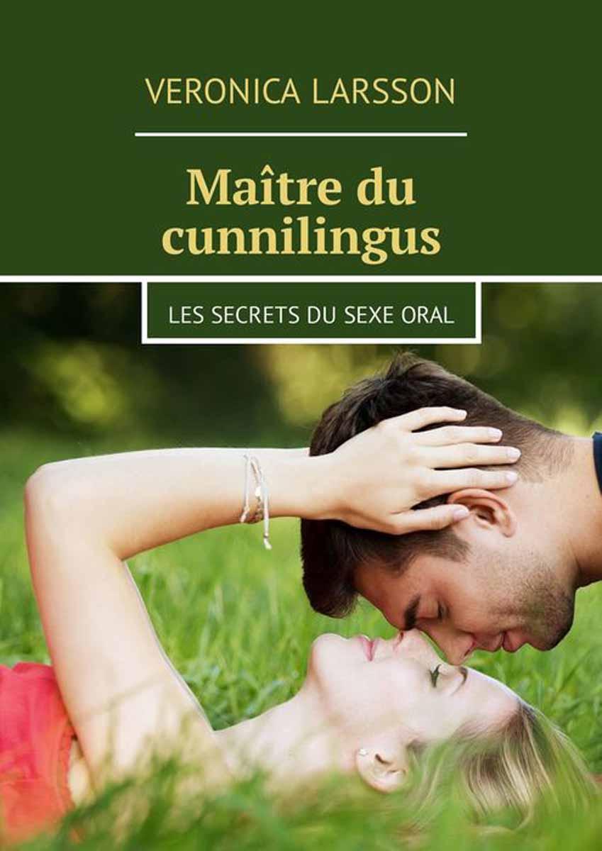 Larsson Veronica Maître du cunnilingus. Les secrets du sexe oral une fille de napoleon