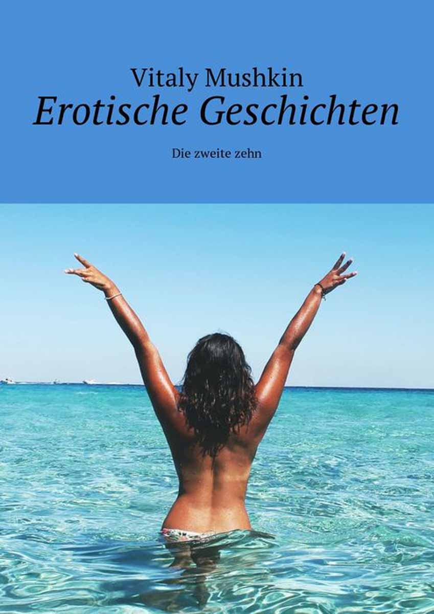 Mushkin Vitaly Erotische Geschichten. Die zweite zehn vitaly mushkin masturbation chroniques de la ville