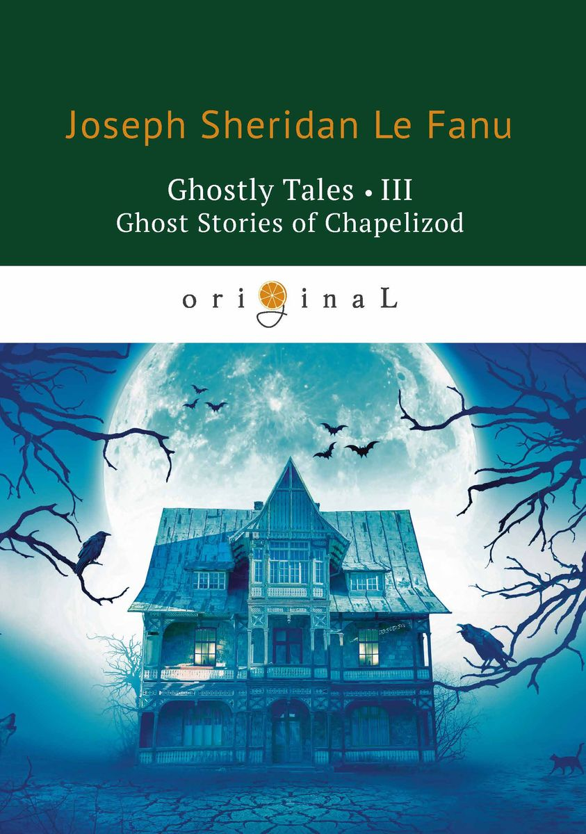 лучшая цена Joseph Sheridan Le Fanu Ghostly Tales III: Ghost Stories of Chapelizod