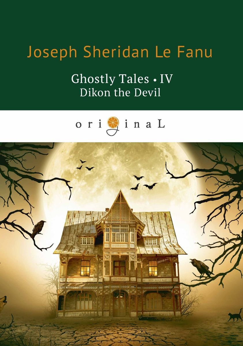 Joseph Sheridan Le Fanu Ghostly Tales IV: Dikon the Devil sonya catalano the mysterious chronicles of an unwanted child