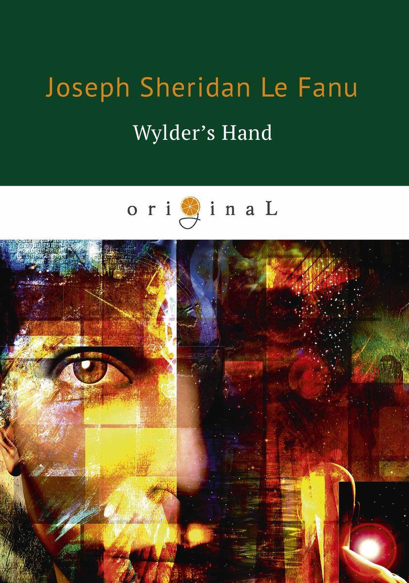 Joseph Sheridan Le Fanu Wylder's Hand joseph thomas le fanu guy deverell 1 гай деверелл 1 на английском языке