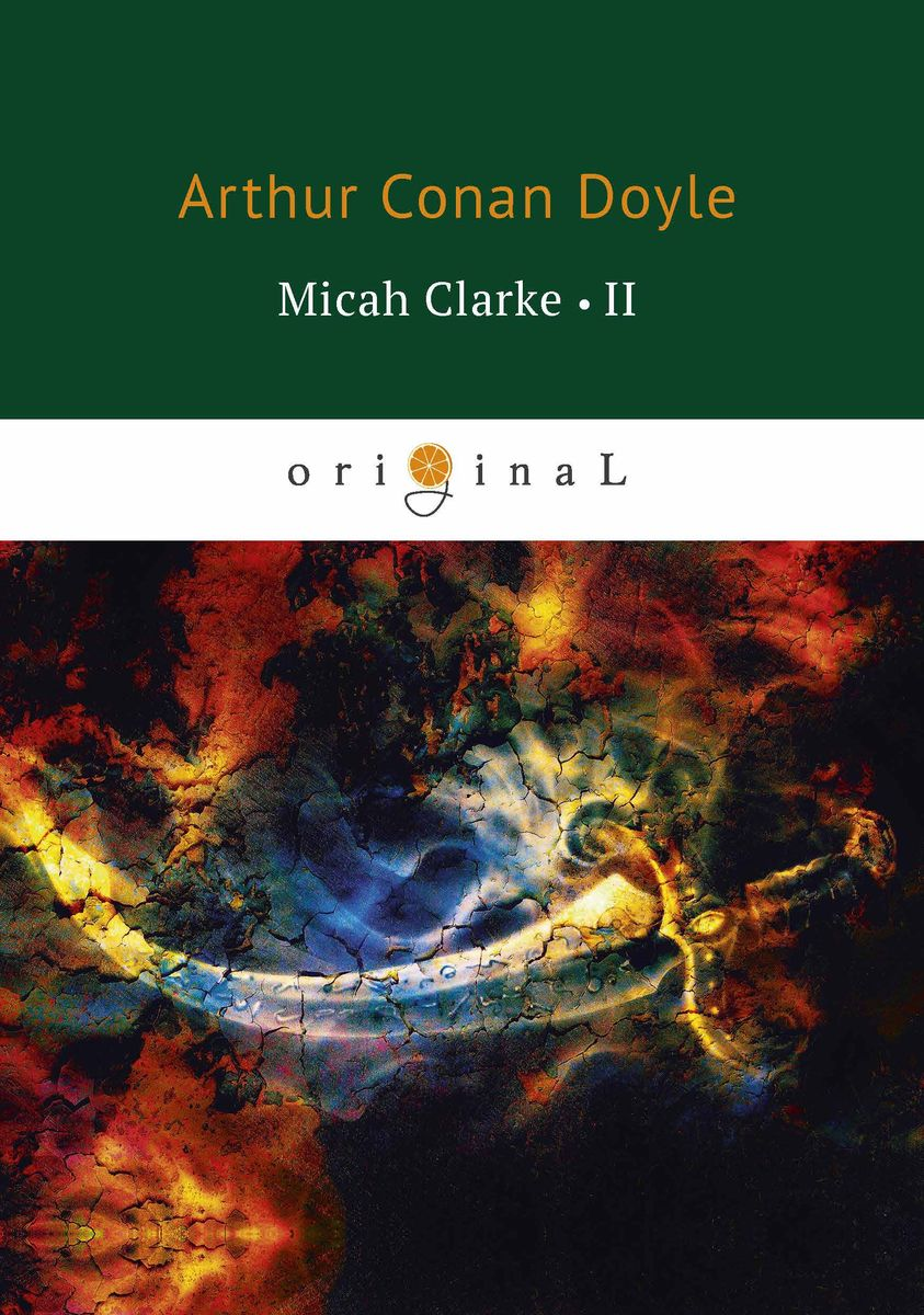 Arthur Conan Doyle Micah Clarke II conan doyle a songs of the road a poems