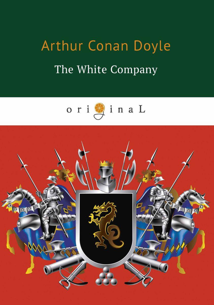 Arthur Conan Doyle The White Company doyle arthur conan the german war