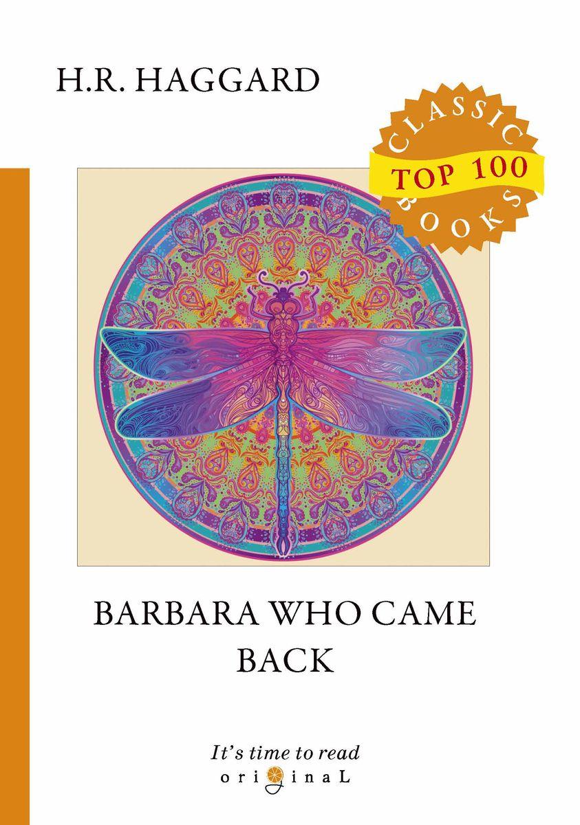 Henry R. Haggard Barbara Who Came Back haggard h r barbara who came back